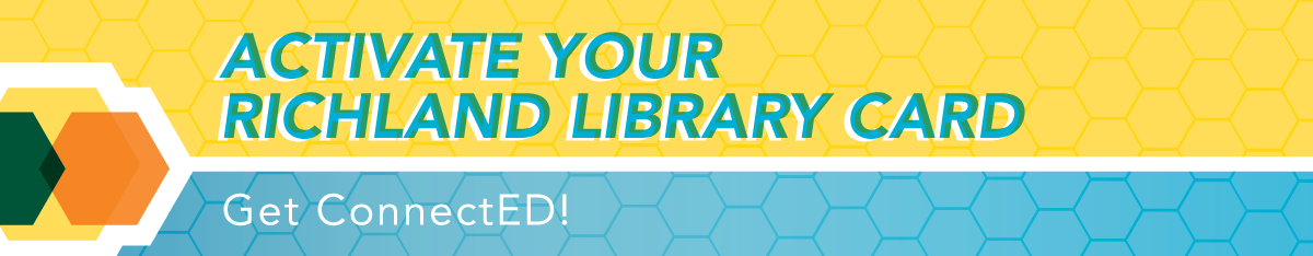 Activate your Richland Library card. Get ConnectED!